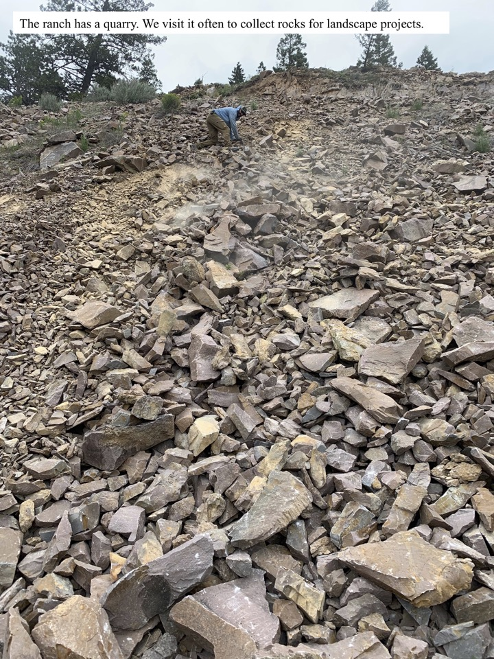The ranch has a quarry. We visit it often to collect rocks for landscape projects.